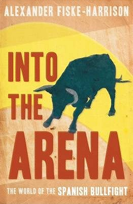 Into the Arena by Alexander Fiske-Harrison