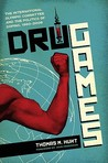 Drug Games: The International Olympic Committee and the Politics of Doping, 1960-2008