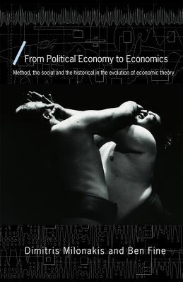 From Political Economy to Economics: Method, the Social and the Historical in the Evolution of Economic Theory