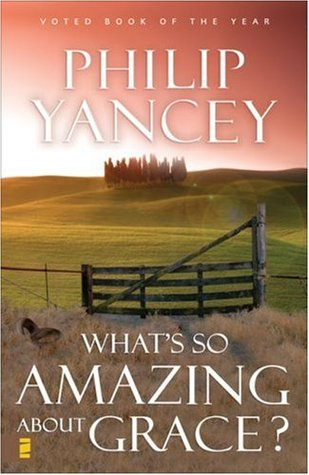 What's So Amazing About Grace? by Philip Yancey