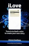 iLove: Tune in to God's Voice to Create Your Own Story