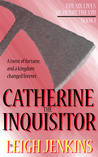 Catherine the Inquisitor (The Six Lives of Henry the VIII #1)
