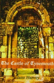 The Castle of Tynemouth by Jane Harvey