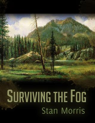 Surviving the Fog by Stan Morris