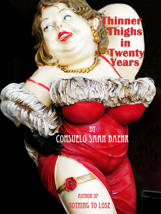 Thinner Thighs In Thirty Years by Consuelo Saah Baehr