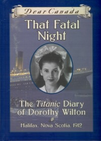 That Fatal Night: The Titanic Diary of Dorothy Wilton (Dear Canada)