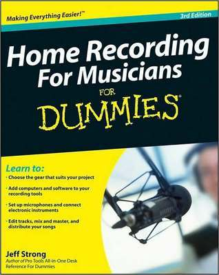 Home Recording For Musicians For Dummies by Jeff Strong