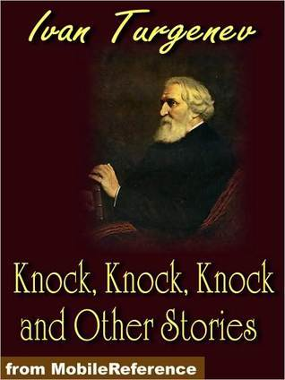Knock, Knock, Knock and Other Stories by Ivan Turgenev