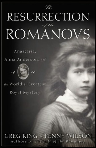 The Resurrection of the Romanovs by Greg King