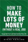 How to Make Lots of Money (Without a Real Job) - Escape the 9-to-5 and Take Control of Your Life