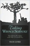 Taking Wrongs Seriously: Acknowledgment, Reconciliation, And the Politics of Sustainable Peace