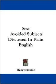 Sex: Avoided Subjects Discussed In Plain English