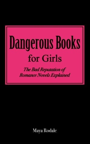 dangerous books for girls the bad reputation of romance novels explained by maya rodale. Black Bedroom Furniture Sets. Home Design Ideas