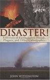 Disaster!: aHistory of Earthquakes, Floods, Plagues, and Other Catastrophes