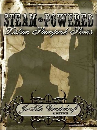 Steam-Powered:  Lesbian Steampunk Stories