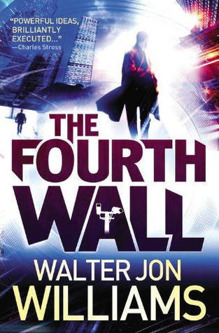 The Fourth Wall by Walter Jon Williams