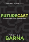 Futurecast: What Today's Trends Mean for Tomorro's World