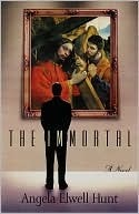 The Immortal by Angela Elwell Hunt