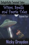 Delightfully Twisted Tales: Wisps, Spells and Faerie Tales (Volume Four)