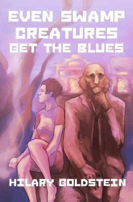 Even Swamp Creatures Get the Blues by Hilary Goldstein