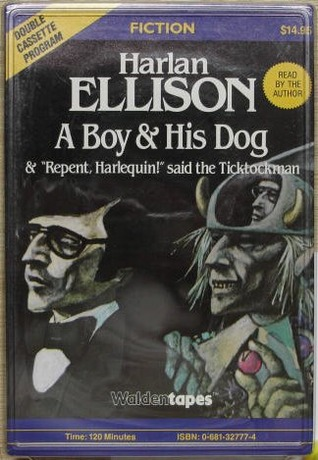 """A Boy and His Dog & """"Repent, Harlequin!"""" said the Ticktockman by Harlan Ellison"""