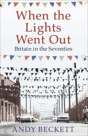 When The Lights Went Out Britain In The Seventies by Andy Beckett
