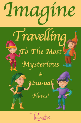 Imagine Travelling To The Most Mysterious & Unusual Places! by Praveeta Kumar
