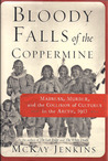 Bloody Falls of the Coppermine: Madness, Murder, and the Collision of Cultures in the Arctic, 1913