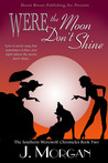 Were the Moon Don't Shine (Southern Werewolf Chronicles, #2)
