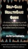 Self-Care HealthCare Guide - A Health and Food Guide to Cure and Prevent Most Diseases and Medical Conditions
