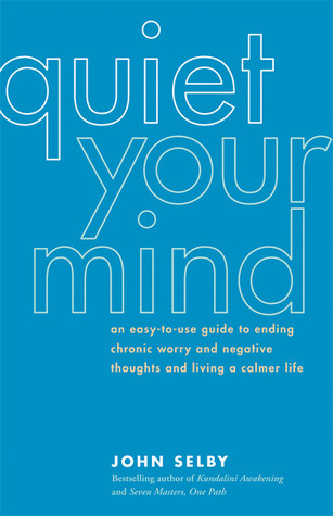 Quiet Your Mind by John Selby