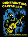 Confronting Capitalism: Dispatches from a Global Movement