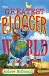 The Greatest Blogger in the World by Andrew McDonald