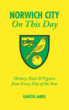 Norwich City On This Day: History, Facts & Figures from Every Day of the Year