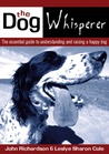 The Dog Whisperer: The essential guide to understanding and raising a happy dog