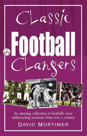 Classic Football Clangers by David Mortimer