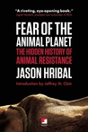 Fear of the Animal Planet: The Hidden History of Animal Resistance