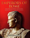 Emperors of Rome: The Story of Imperial Rome from Julius Ceasar to the Last Emperor