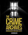 The Crime Archives: Inside the Minds of the Deadliest Criminals of the Twenty-First Century