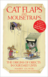 Cat Flaps and Mouse Traps: The Origins of Objects in Our Daily Lives