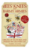 Bees' Knees and Barmy Armies: Origins of the Words and Phrases We Use Every Day