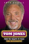 Tom Jones: From the Valleys to Vegas: The Biography