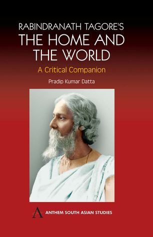 Rabindranath Tagore's the Home and the World: Modern Essays in Criticism