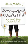 Overworked and Underlaid: A Seriously Funny Guide to Life