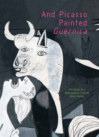 And Picasso Painted Guernica by Alain Serres
