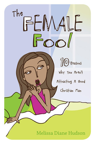 The Female Fool: 10 Reasons Why You Aren't Attracting a Good Christian Man