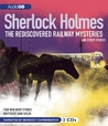 Sherlock Holmes: The Rediscovered Railway Mysteries: and Other Stories