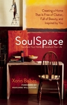SoulSpace: Creating a Home That Is Free of Clutter, Full of Beauty, and Inspired by You