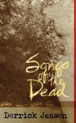 Songs of the Dead by Derrick Jensen