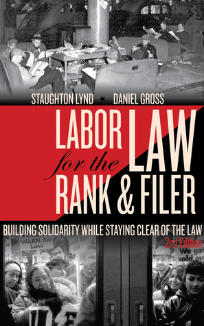 Labor Law for the Rank & Filer by Daniel Gross